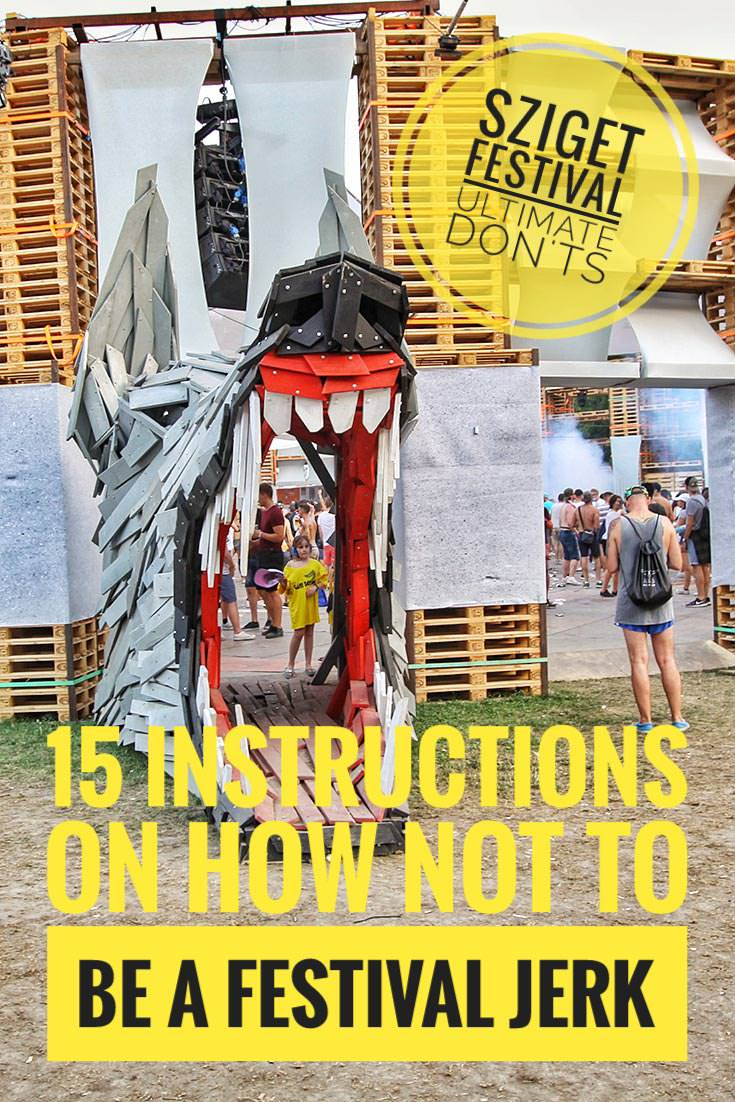 Sziget Festival ultimate don'ts: 15 instructions on how not to be a festival jerk